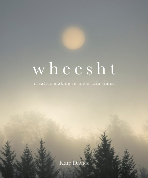 Wheesht - creative making in uncertain times - white titles against a misty sunrise and pine trees