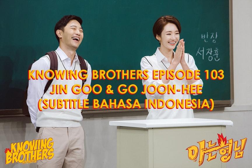 Nonton streaming online & download Knowing Bros eps 103 bintang tamu Jin Goo & Go Joon-hee subtitle bahasa Indonesia