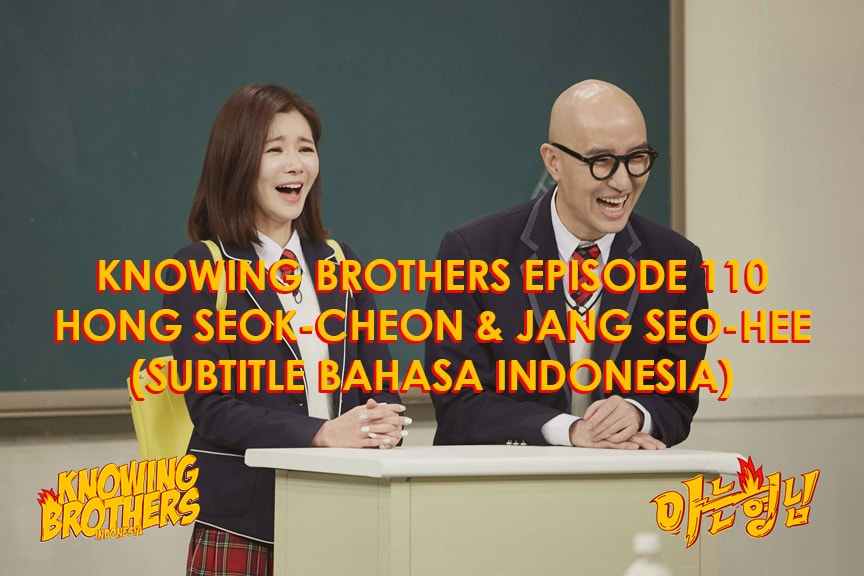 Nonton streaming online & download Knowing Bros eps 110 bintang tamu Hong Seok-cheon & Jang Seo-hee subtitle bahasa Indonesia