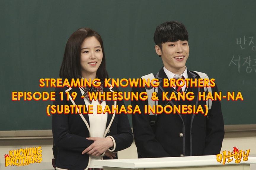 Nonton streaming online & download Knowing Bros eps 119 bintang tamu Wheesung & Kang Han-na subtitle bahasa Indonesia