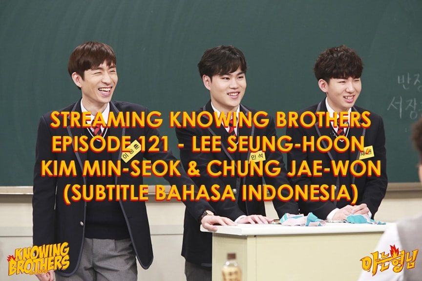 Nonton streaming online & download Knowing Bros eps 121 bintang tamu Lee Seung-hoon, Kim Min-seok & Chung Jae-won subtitle bahasa Indonesia