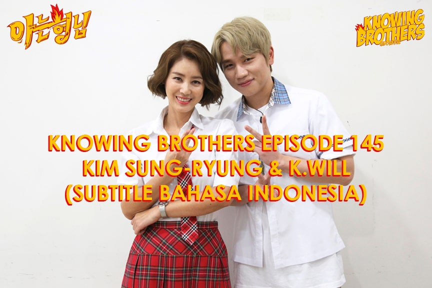 Nonton streaming online & download Knowing Bros eps 145 bintang tamu Kim Sung-ryung & K.Will subtitle bahasa Indonesia