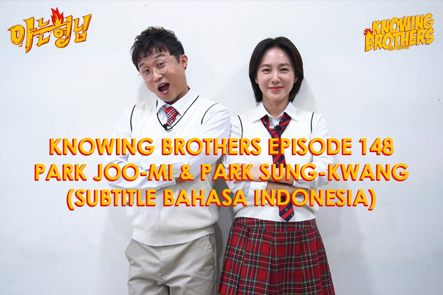 Nonton streaming online & download Knowing Bros eps 148 bintang tamu Park Joo-mi & Park Sung-kwang subtitle bahasa Indonesia