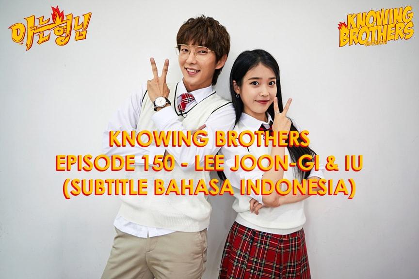 Nonton streaming online & download Knowing Bros eps 150 bintang tamu Lee Joon-gi & IU subtitle bahasa Indonesia