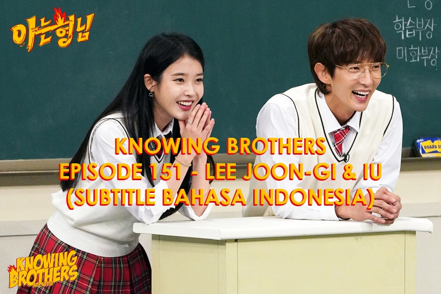 Nonton streaming online & download Knowing Bros eps 151 bintang tamu Lee Joon-gi & IU subtitle bahasa Indonesia