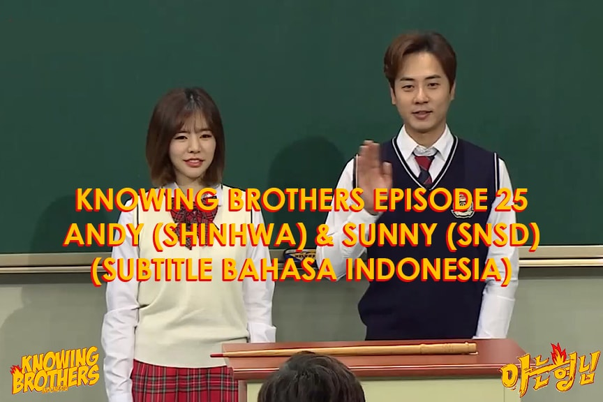 Nonton streaming online & download Knowing Bros eps 25 bintang tamu Andy (Shinhwa) & Sunny (Girls Generation) subtitle bahasa Indonesia