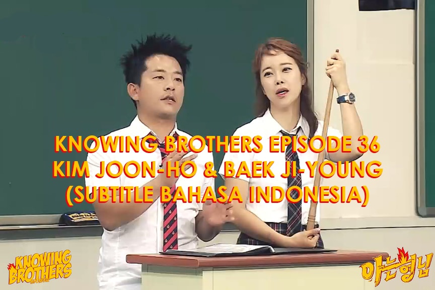 Nonton streaming online & download Knowing Bros eps 36 bintang tamu Kim Jun-ho & Baek Ji-young subtitle bahasa Indonesia
