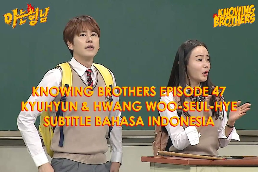 Nonton streaming online & download Knowing Bros eps 47 bintang tamu Hwang Woo-seul-hye & Kyuhyun (Super Junior) subtitle bahasa Indonesia