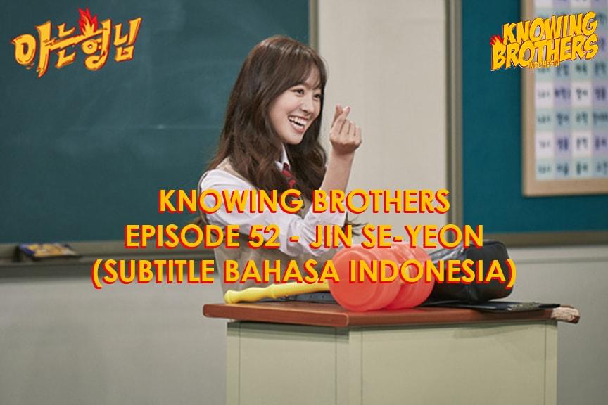 Nonton streaming online & download Knowing Bros eps 52 bintang tamu Jin Se-yeon subtitle bahasa Indonesia