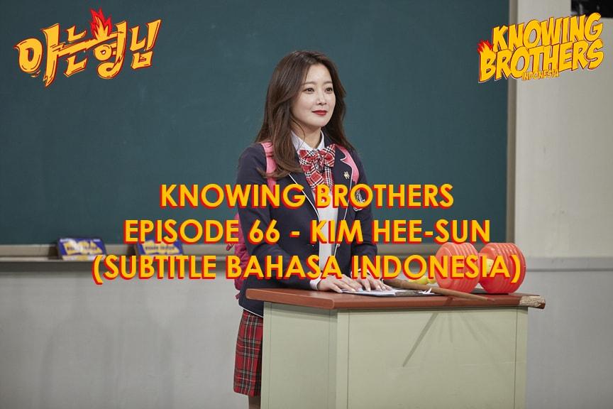 Nonton streaming online & download Knowing Bros eps 66 bintang tamu Kim Hee-sun subtitle bahasa Indonesia