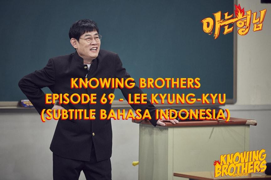 Nonton streaming online & download Knowing Bros eps 69 bintang tamu Lee Kyung-kyu subtitle bahasa Indonesia