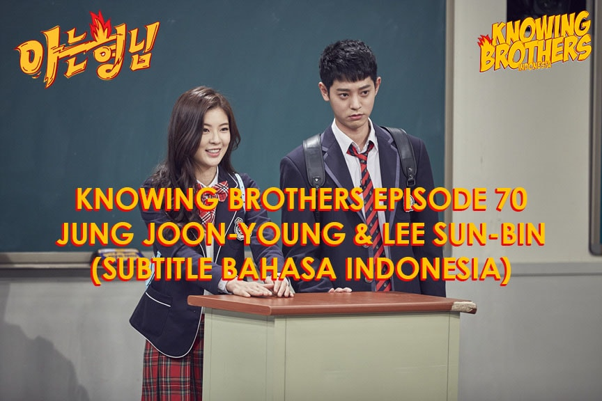 Nonton streaming online & download Knowing Bros eps 70 bintang tamu Jung Joon-young & Lee Sun-bin subtitle bahasa Indonesia