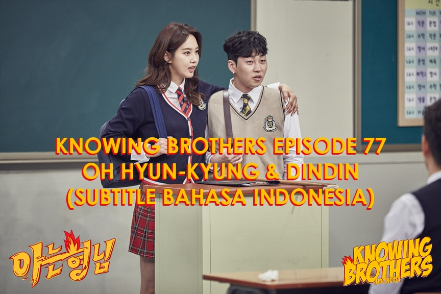 Nonton streaming online & download Knowing Bros eps 77 bintang tamu Oh Hyun-kyung & DinDin subtitle bahasa Indonesia