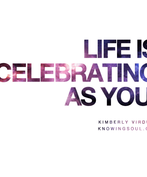 Life Is Celebrating As You