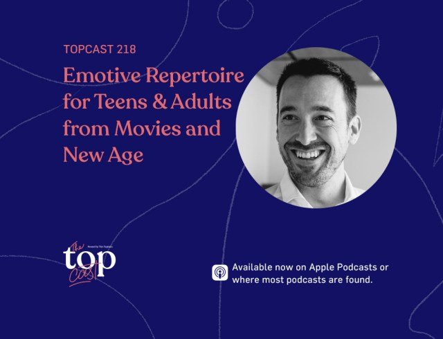 TopCast 218 - Emotive Repertoire for Teens and Adults from Movies & New Age