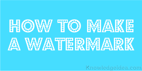 How To Make a Watermark