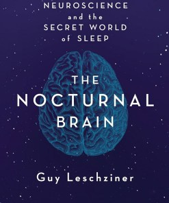 The Nocturnal Brain: Nightmares, Neuroscience, and the Secret World of Sleep