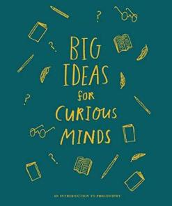 Big Ideas for Curious Minds- An Introduction to Philosophy