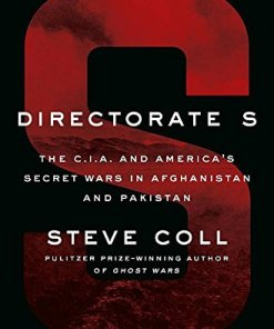 Directorate S-The C.I.A. and America's Secret Wars in Afghanistan and Pakistan
