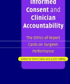 Informed Consent and Clinician Accountability: The Ethics of Report Cards on Surgeon Performance-1st Edition