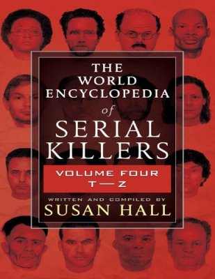 The world encyclopedia of serial killers: Volume four T to Z