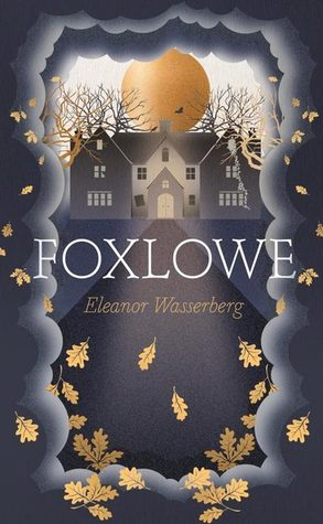"A cover of Eleanor Wasserberg's ""Foxlowe,"" featuring a monochrome illustration of a house flanked by two leafless trees with a large orange sun (or full moon) in the background. Orange leaves surround the image, as if blown off the trees, and dark blue and black clouds frame the entire thing."