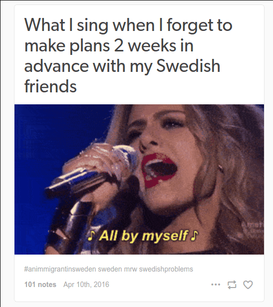 """""""What I sing when I forget to make plans 2 weeks in advance with my Swedish friends"""" and a gif of a blonde woman singing """"All by myself"""""""