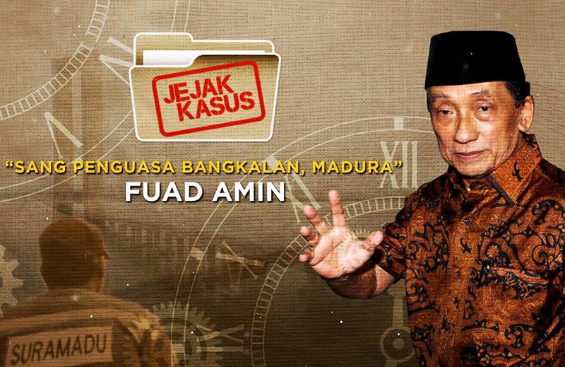 """Jejak Kasus Fuad Amin, """"Sang Penguasa Bangkalan Madura"""""""