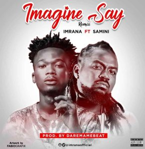 Fwd: Imrana ft Samini – Imagine say rm[Prod By Daremamebeat]