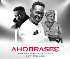 "Yaw Sarpong Finally Out With ""Ahobrase3"" ft Sarkodie"