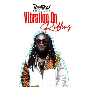 "Ghana's finest musician, Rootikal Swagger unleashes track list of his upcoming EP, ""Vibration on Riddims"""