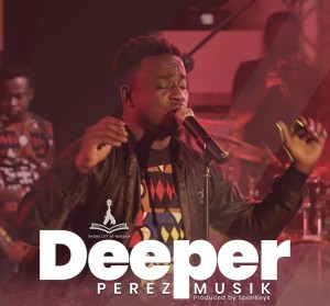 Gospel Musician Perez Musik Premieres New Single 'Deeper'