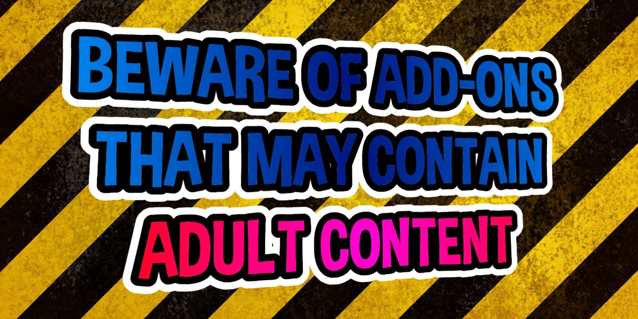 BEWARE OF ADD-ONS THAT MAY CONTAIN ADULT CONTENT