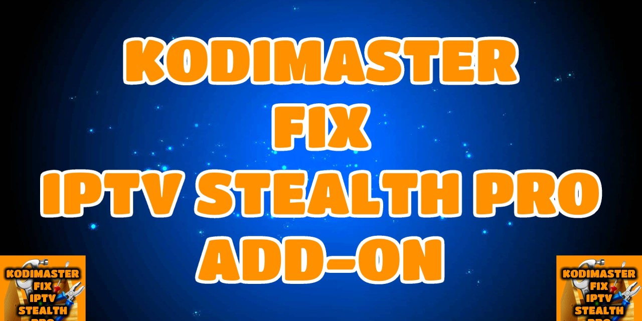 KODIMASTER IPTV STEALTH PRO FIX ADD-ON