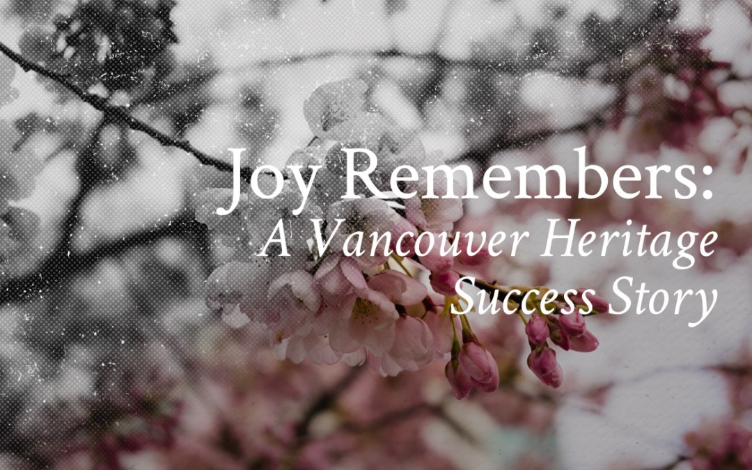 Joy Remembers: A Vancouver Heritage Success Story