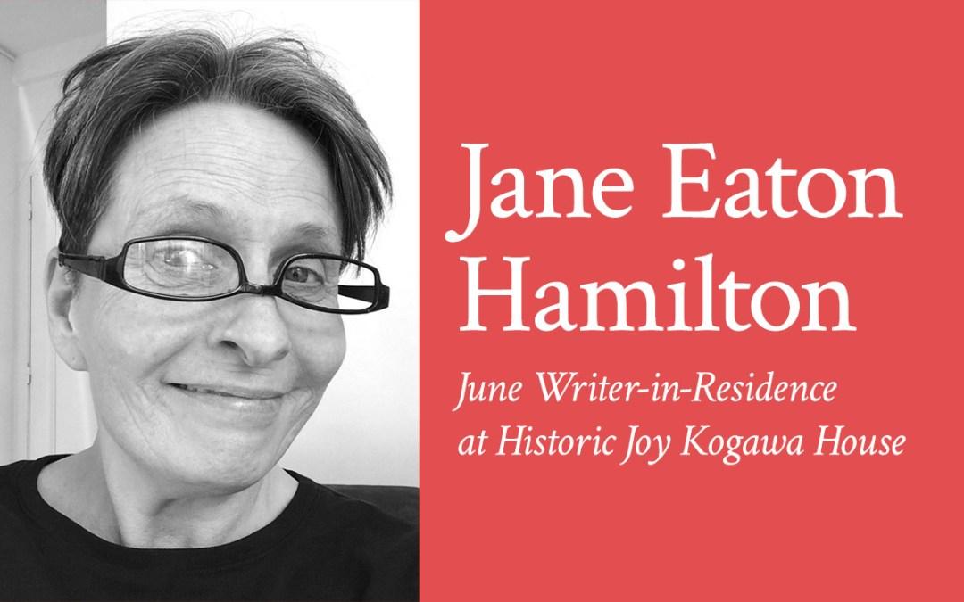 Jane Eaton Hamilton - June WIR at Kogawa House