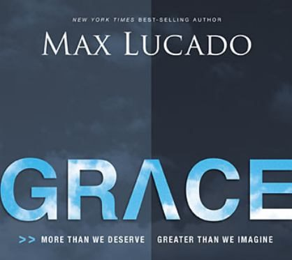 "Max Lucado book title, ""Grace, More Than We Deserve, Greater Than We Imagine."""