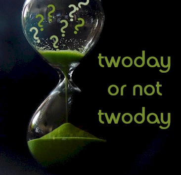 twoday or not