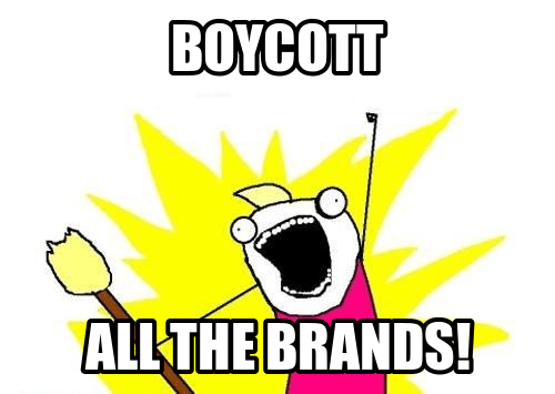 BOYCOTT ALL THE BRANDS!