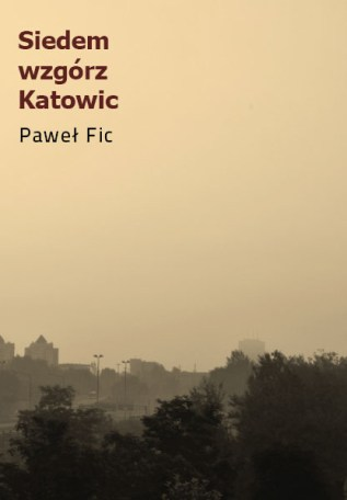 Paweł Fic / Siedem wzgórz Katowic (Wydawnictwo Mamiko)