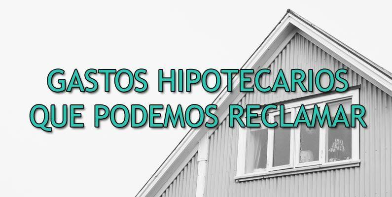 GASTOS HIPOTECARIOS QUE PODEMOS RECLAMAR