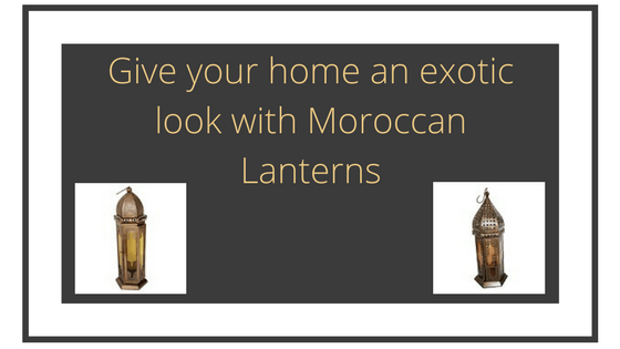Give your home an exotic look with Moroccan Lanterns