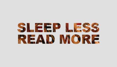 Sleep less, read more