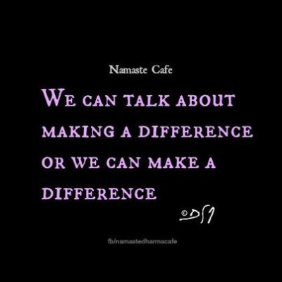 We can talk about making a difference or ...