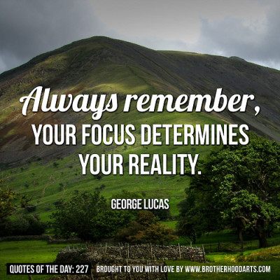 always remeber, your focus becomes...