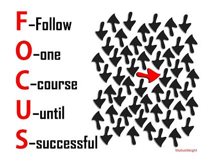 focus- follow one course until successful