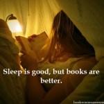 sleep is good, books are better