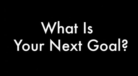 what is your next goal