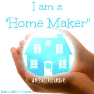 "I am a ""Home Maker"" –A Message for Parents"