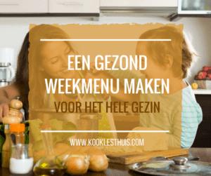 Een gezond weekmenu maken | www.kooklesthuis.com